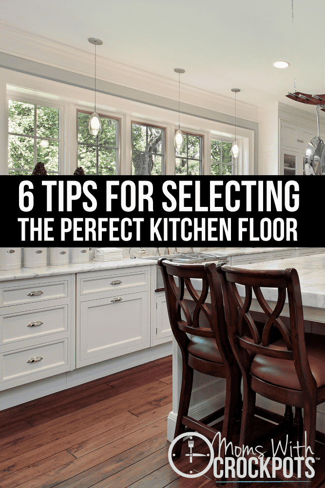 Getting ready to re-do your kitchen? Check out these 6 Tips for Selecting the perfect kitchen floor!